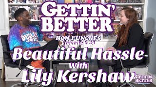 Gettin' Better # 49 Beautiful Hassle With Lily Kershaw