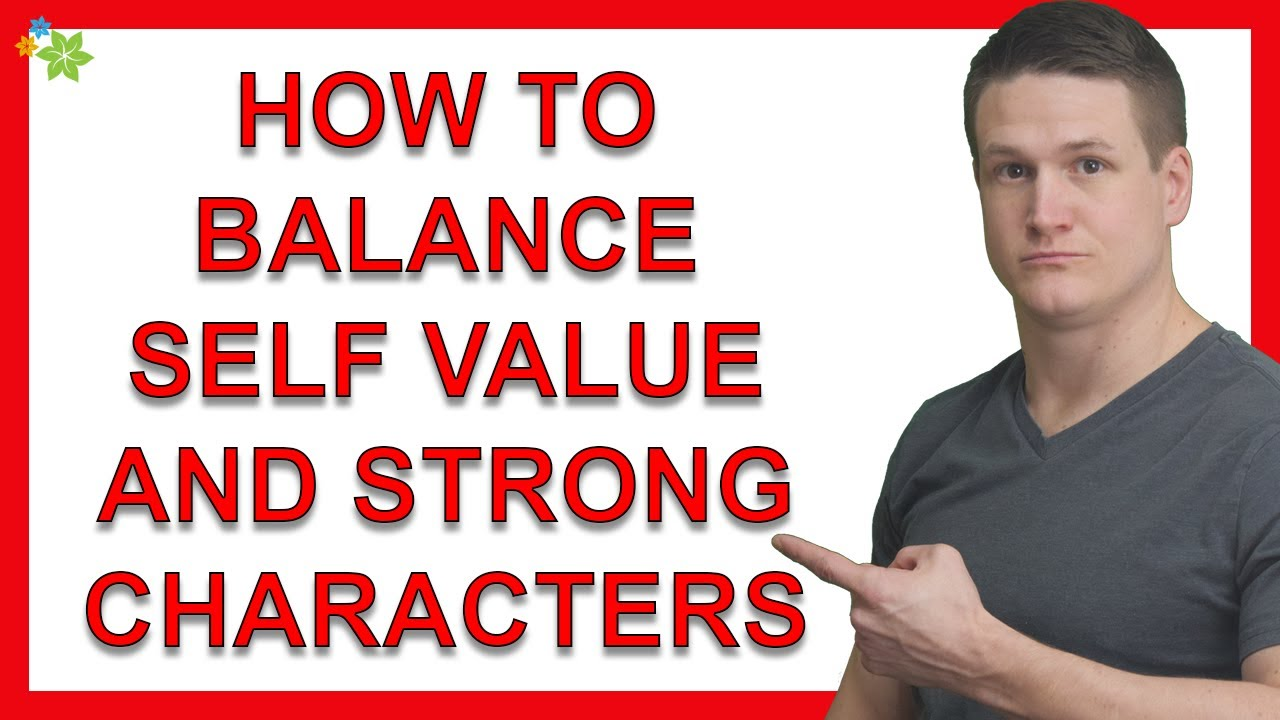 Is There Some Balance Between Valuing Yourself and Finding People With Stronger Characters
