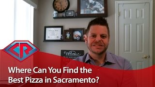 Sacramento Real Estate Agent : Where is the best pizza in Sacramento?