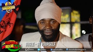 Bugle - Be Yourself ▶Prayer Water Riddim ▶LockeCity Music ▶Reggae 2016