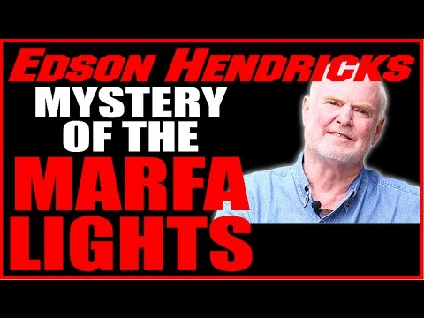 The Mystery Of Marfa Texas Lights SOLVED by the Brilliant Edson Hendricks  7 17 15