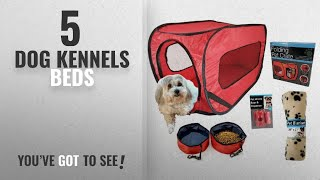 Top 5 Dog Kennels Beds [2018 Best Sellers]: Pop Up Pet Kennel Travel Set, Ideal Gift for Pet Owners.