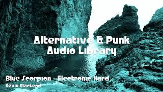 🎵 Blue Scorpion - Electronic Hard - Kevin MacLeod 🎧 No Copyright Music 🎶 Alternative & Punk Music