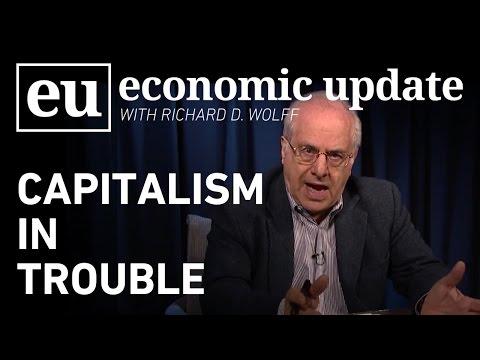Economic Update:  Capitalism in Trouble