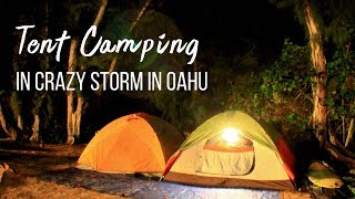 Tent Camping in a Crazy Storm on Oahu