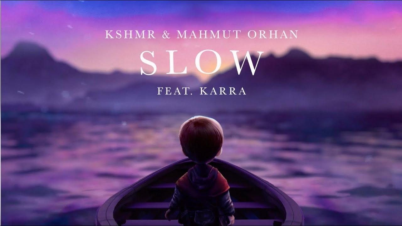 KSHMR & Mahmut Orhan - Slow [feat. KARRA] (Official Audio)