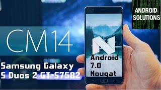 CM 14Nougat | Samsung S Duos 2 GT-S7582 and Trend Plus GT S7580