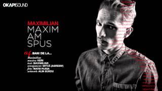 Repeat youtube video Maximilian - Bani De La...