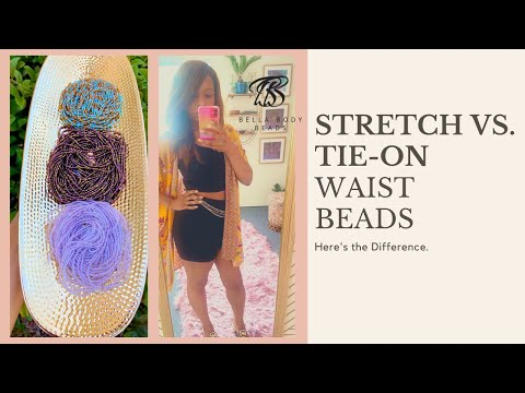 Stretch Vs. Tie On Waist Beads