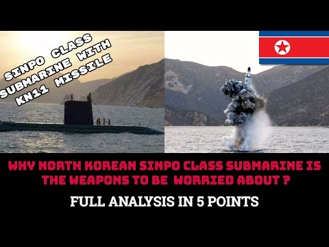 WHY NORTH KOREAN SINPO CLASS SUBMARINE IS THE WEAPONS TO BE WORRIED ABOUT ?