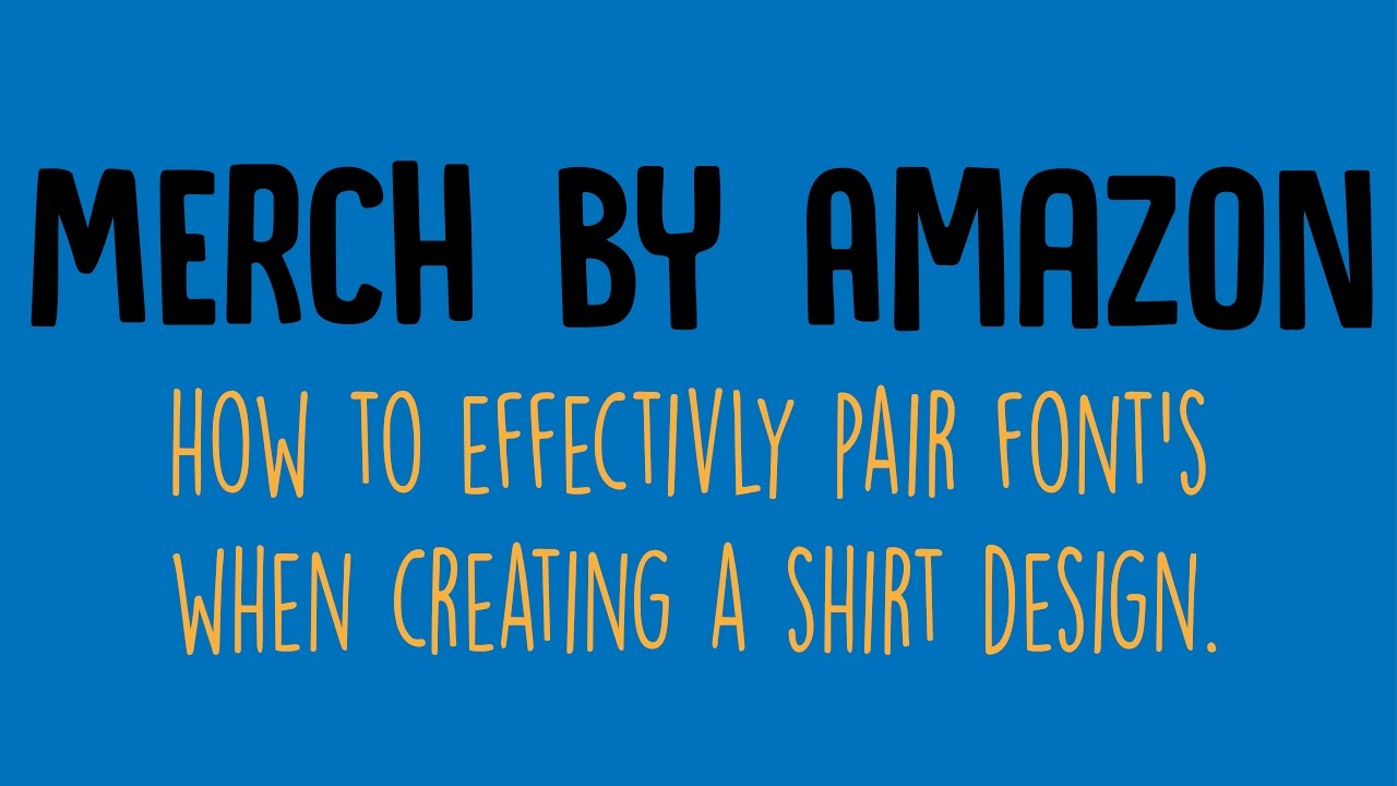Shirt design fonts - Merch By Amazon How To Effectively Pair Fonts When Creating Shirt Design