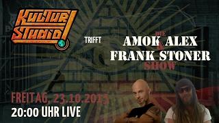 Kulturstudio trifft Amok Alex & Frank Stoner Show – Teil 2 | KT No.115