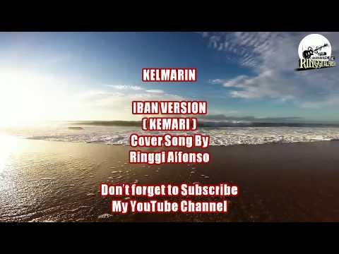 KELMARIN⏩KEMARI⏪ IBAN VERSION COVER SONG BY RINGGI ALFONSO