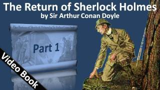 Part 1 - The Return of Sherlock Holmes Audiobook by Sir Arthur Conan Doyle (Adventures 01-03)(, 2011-09-25T16:40:08.000Z)