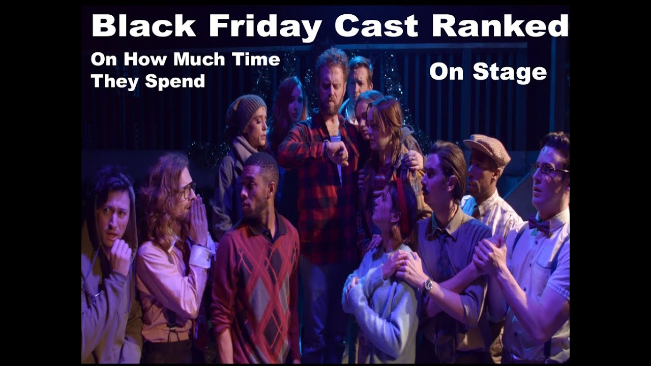 Black Friday Cast Ranked On How Much Time They Spend On Stage Youtube