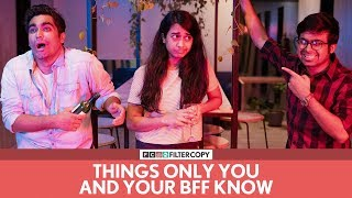 FilterCopy | Things Only You And Your BFF Know | Ft. Viraj Ghelani and Raunak Ramteke