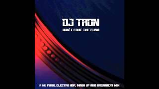 DJ Tron - Don't Fake The Funk (A Nu Funk, Electro Hop, Mash Up and Breakbeat Mix)
