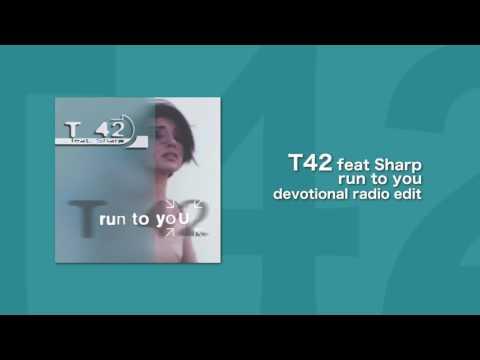 T42 Feat Sharp - Run To You (Devotional Radio Edit)