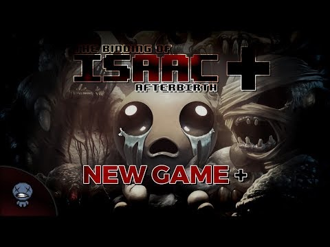 NEW GAME + (The Binding of Isaac : Afterbirth+)
