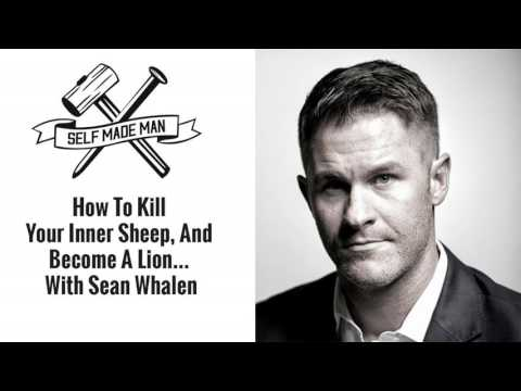 How To Kill Your Inner Sheep, And Become A Lion With Sean Whalen