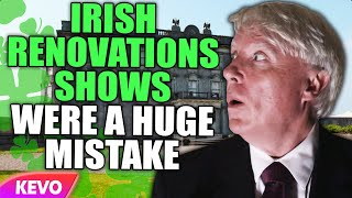 Irish Renovation shows were a huge mistake