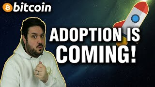 BITCOIN ADOPTION IS COMING!