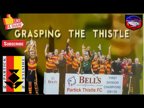 GRASPING THE THISTLE | PARTICK THISTLE DOCUMENTARY 2001-2002
