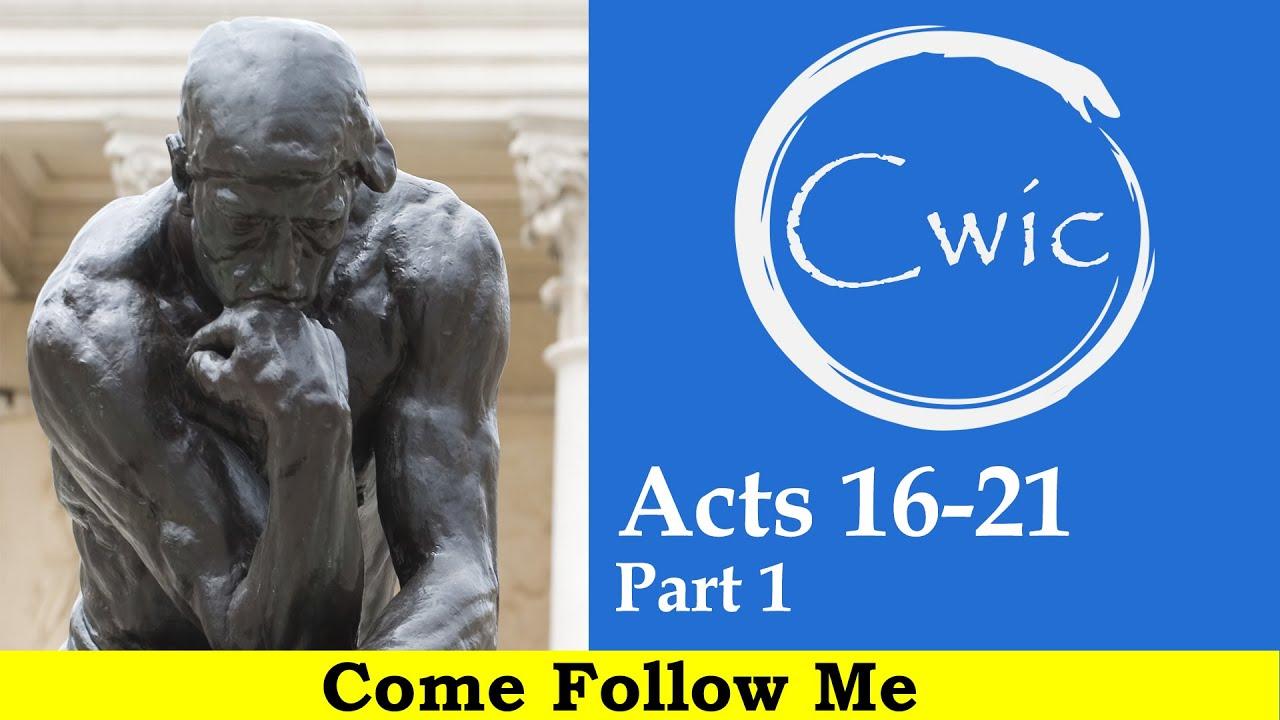 Come Follow Me LDS- Acts 16-21, Part 1 (Jul 22-28)