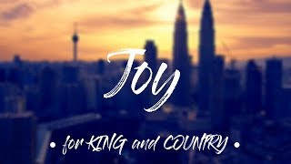 Joy - for KING and COUNTRY (Lyrics)