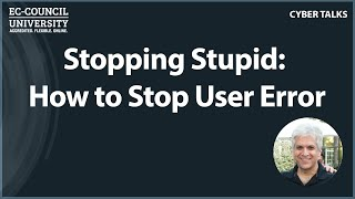 Stopping Stupid: How to Stop User Error