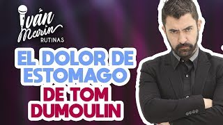 EL DOLOR DE ESTOMAGO DE TOM DUMOULIN - Iván Marín - Stand Up