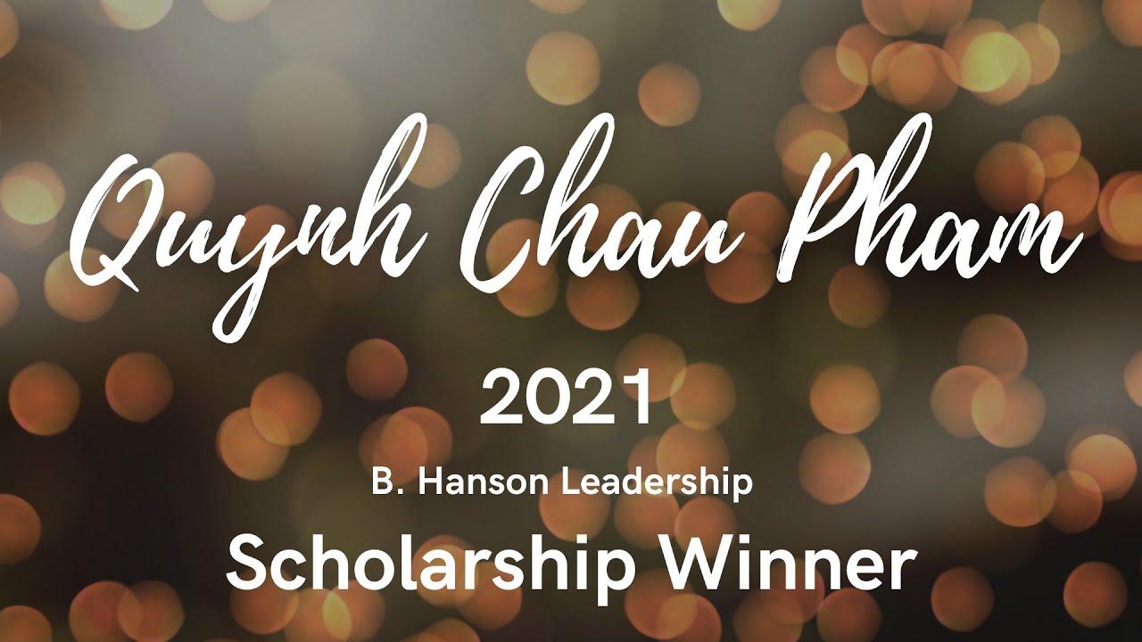 Quynh Chau Pham - 2021 B. Hanson Leadership Award
