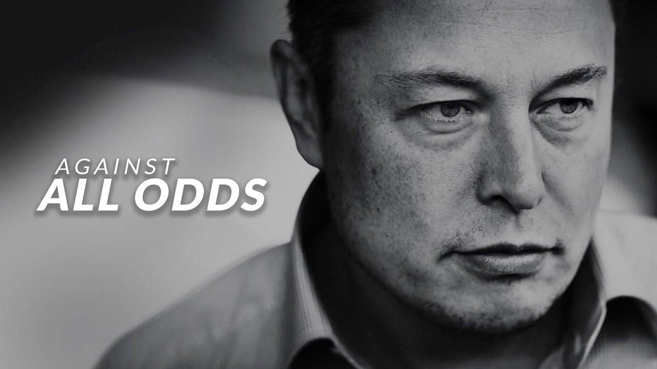 AGAINST ALL ODDS - Elon Musk (Motivational Video)
