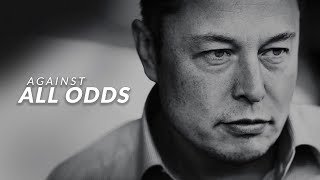 AGAINST ALL ODDS - Elon Musk