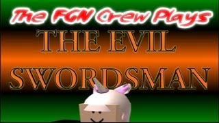 The FGN Crew Plays: Roblox - The Evil Swordsman (PC)
