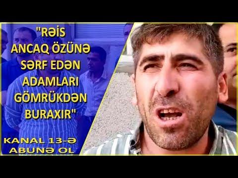 """""""Bizə Elə Zülüm Edirlər, And Olsun Ki, Allah Götürməz Bu Zülümü""""-Gömrükdən Şikayət"""