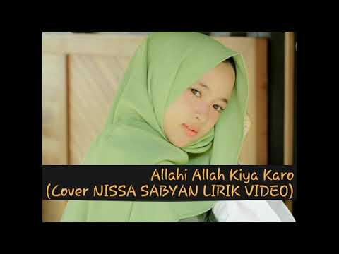 Allahi Allah Kiya Karo Cover NISSA SABYAN LIRIK VIDEO