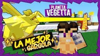 LA MEJOR GARGOLA - PLANETA VEGETTA #44