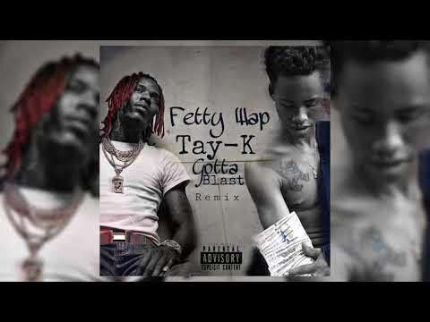 Fetty Wap Ft Tay-K - Gotta Blast Remix