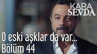 Kara Sevda 44. Bölüm - O Eski Aşklar da Var...