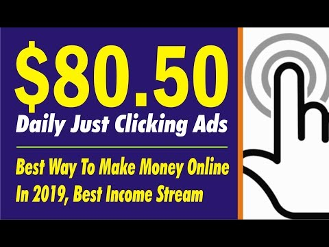 Earn 80.50 Daily Just Clicking Ads, Best Way To Make Money Online 2019, Best Income Stream