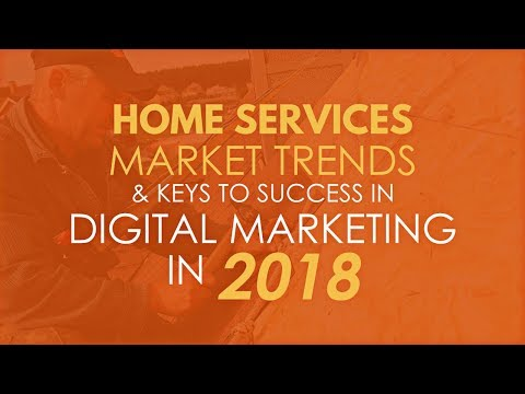 Home Services Market Trends & Keys to Success in Digital Marketing in 2018