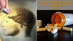 3 Types of Medications That Cause Memory Loss