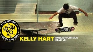 How To: Nollie Frontside Heelflip With Kelly Hart - TransWorld SKATEboarding