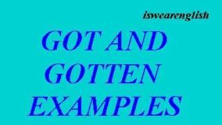 Examples of Got and Gotten - ESL British English Pronunciation