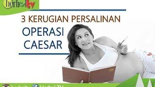 3 Kerugian Persalinan Operasi Caesar - Herbal TV
