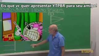 Quando vc quer apresentar YTPBR para o seu amigo!