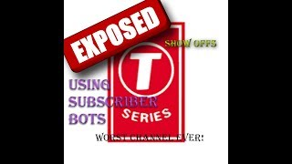 T-SERIES EXPOSED OF USING SUB BOTS!