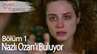 Nazlı Ozan'ı Bulmaya İstanbul'a Geliyor - Seven Ne Yapmaz 1. Bölüm