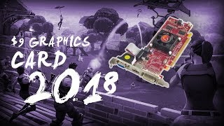 9 $ GRAPHICS CARD IN 2018 EXAMEN !!!! (Fortnite,CSGO, et PLUS)
